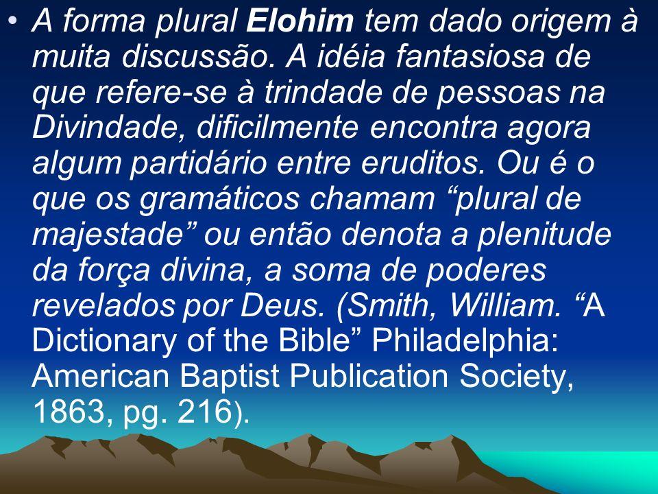 A forma plural Elohim tem dado origem à muita discussão. A idéia fantasiosa de que refere-se à trindade de pessoas na Divindade, dificilmente encontra