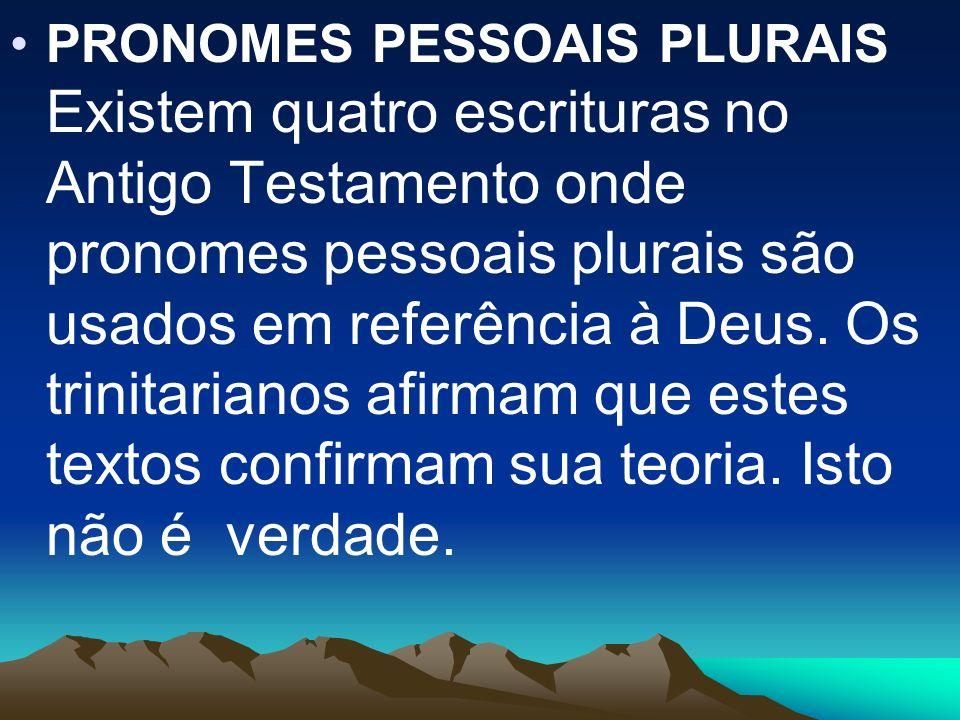 PRONOMES PESSOAIS PLURAIS Existem quatro escrituras no Antigo Testamento onde pronomes pessoais plurais são usados em referência à Deus. Os trinitaria