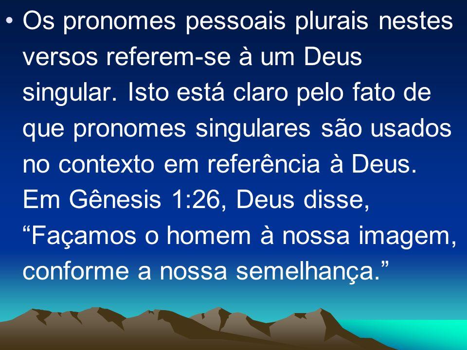 Os pronomes pessoais plurais nestes versos referem-se à um Deus singular. Isto está claro pelo fato de que pronomes singulares são usados no contexto