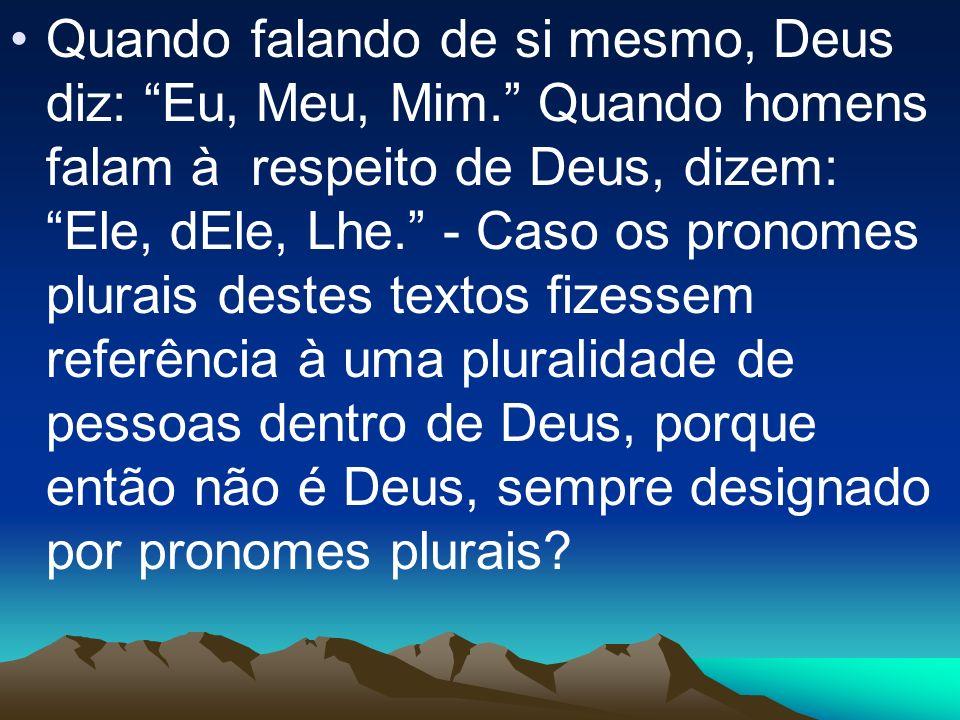 Quando falando de si mesmo, Deus diz: Eu, Meu, Mim. Quando homens falam à respeito de Deus, dizem: Ele, dEle, Lhe. - Caso os pronomes plurais destes t