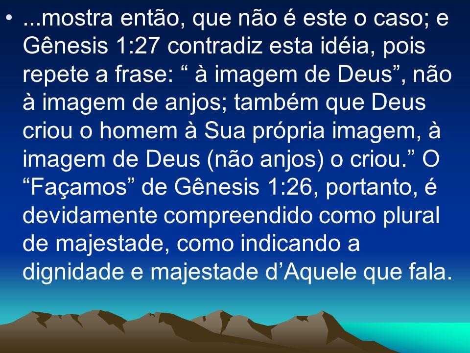 ...mostra então, que não é este o caso; e Gênesis 1:27 contradiz esta idéia, pois repete a frase: à imagem de Deus, não à imagem de anjos; também que