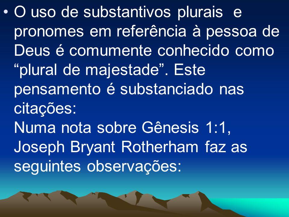 O uso de substantivos plurais e pronomes em referência à pessoa de Deus é comumente conhecido como plural de majestade. Este pensamento é substanciado