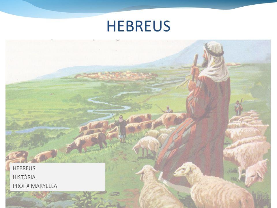 Atual ISRAEL ou PALESTINA; Agricultores e pastores (Rio Jordão); Principal fonte de estudo: Bíblia (Antigo Testamento); 1850 a.C.