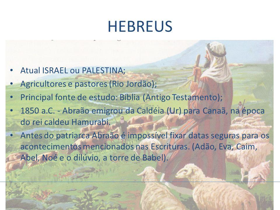 Atual ISRAEL ou PALESTINA; Agricultores e pastores (Rio Jordão); Principal fonte de estudo: Bíblia (Antigo Testamento); 1850 a.C. - Abraão emigrou da