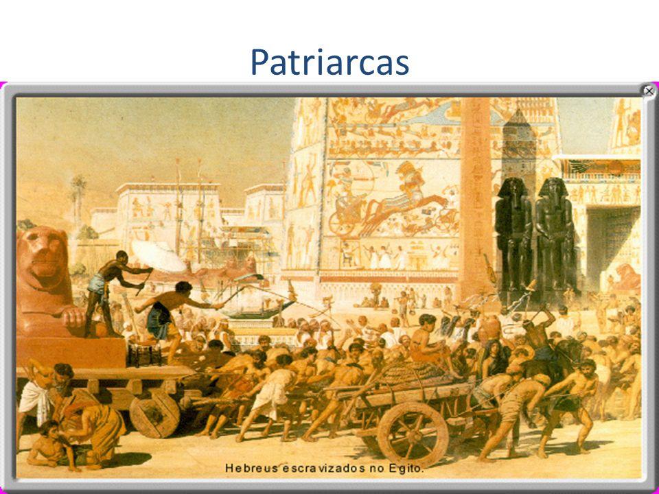 Patriarcas – Abraão – condução dos hebreus para Canaã (Monoteísmo – Iavé); – Isaac; – Jacó – 12 descendentes (12 tribos); – Migração para o Egito (pos