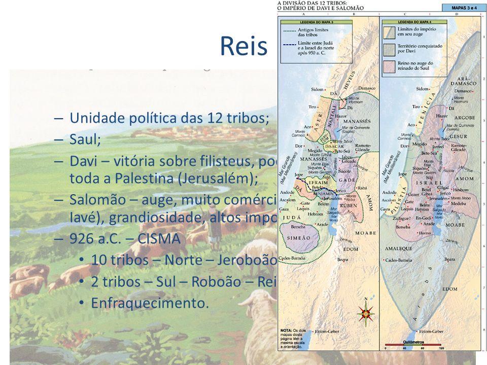 Reis – Unidade política das 12 tribos; – Saul; – Davi – vitória sobre filisteus, poderio militar, conquista de toda a Palestina (Jerusalém); – Salomão