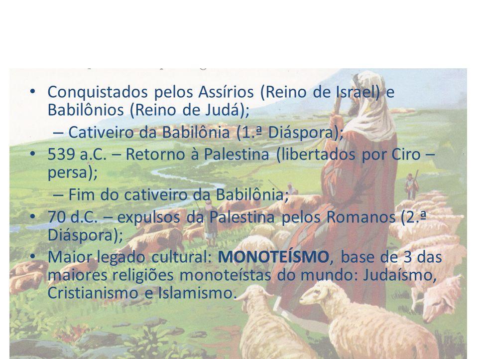 Conquistados pelos Assírios (Reino de Israel) e Babilônios (Reino de Judá); – Cativeiro da Babilônia (1.ª Diáspora); 539 a.C. – Retorno à Palestina (l
