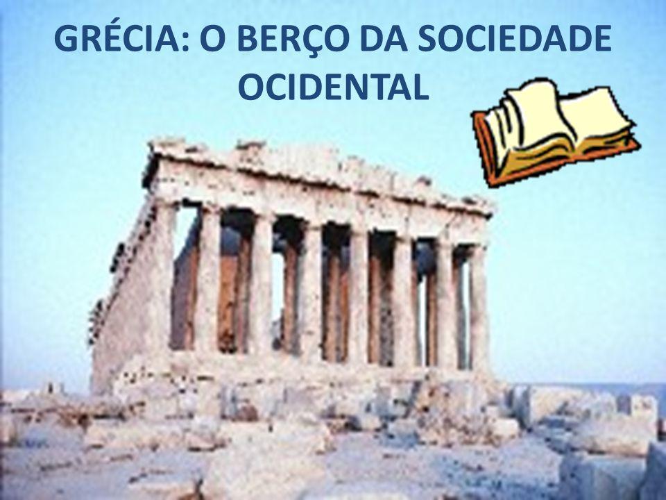 GRÉCIA: O BERÇO DA SOCIEDADE OCIDENTAL