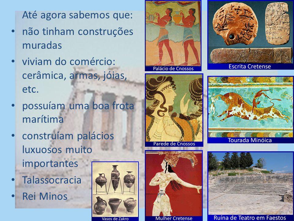 Até agora sabemos que: não tinham construções muradas viviam do comércio: cerâmica, armas, jóias, etc.
