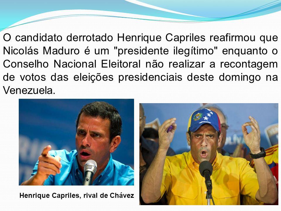 Henrique Capriles, rival de Chávez O candidato derrotado Henrique Capriles reafirmou que Nicolás Maduro é um