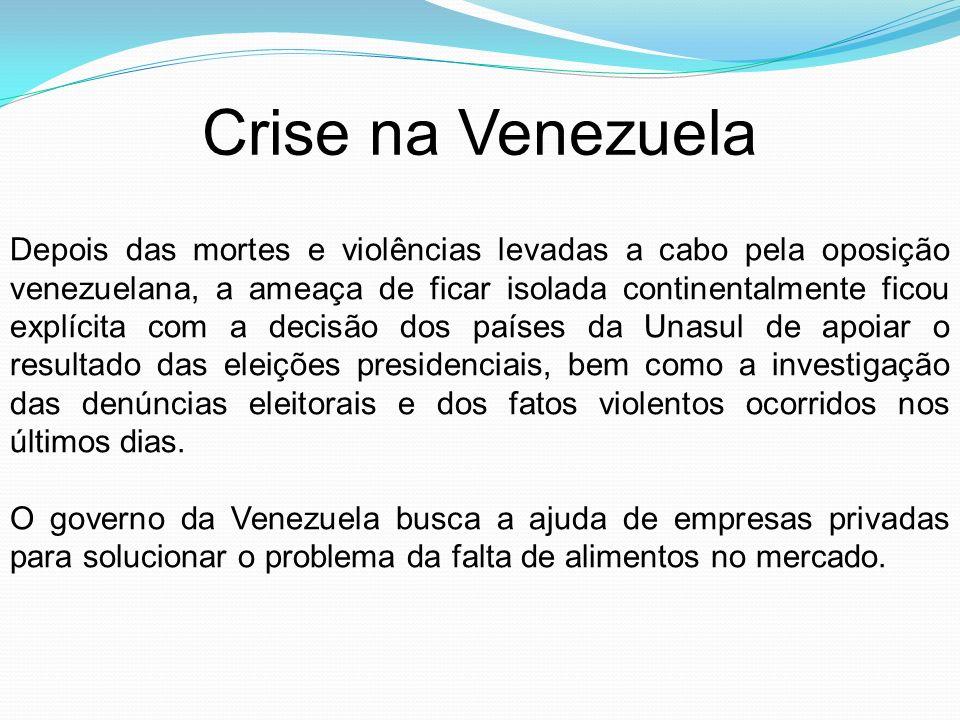 Crise na Venezuela Depois das mortes e violências levadas a cabo pela oposição venezuelana, a ameaça de ficar isolada continentalmente ficou explícita