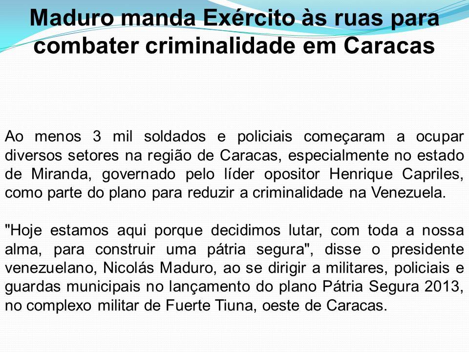Maduro manda Exército às ruas para combater criminalidade em Caracas Ao menos 3 mil soldados e policiais começaram a ocupar diversos setores na região