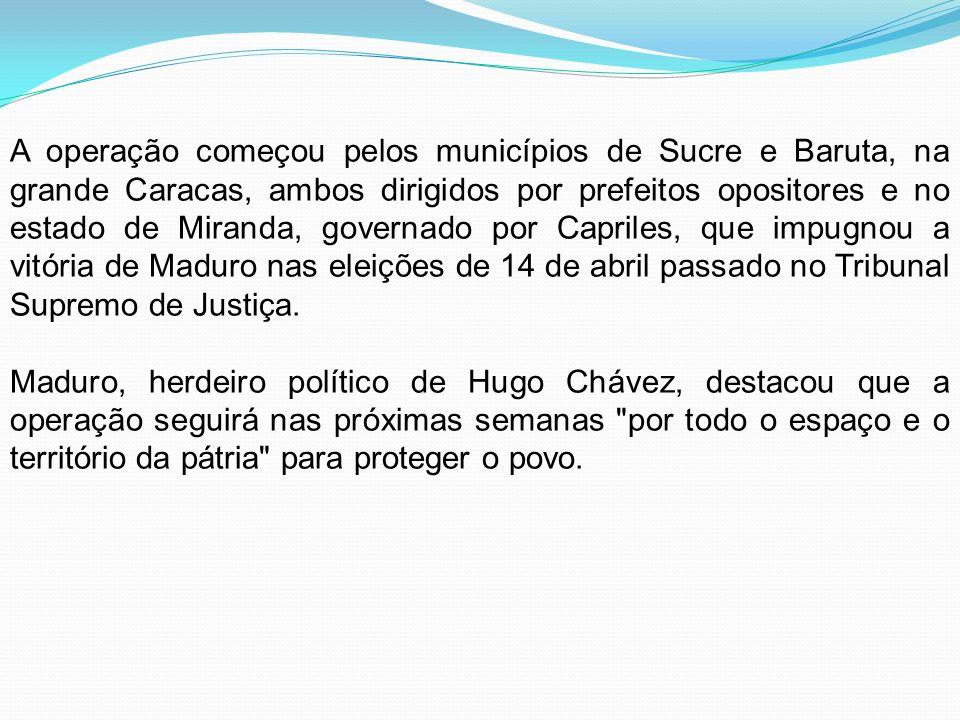 A operação começou pelos municípios de Sucre e Baruta, na grande Caracas, ambos dirigidos por prefeitos opositores e no estado de Miranda, governado p