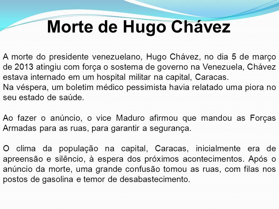 Morte de Hugo Chávez A morte do presidente venezuelano, Hugo Chávez, no dia 5 de março de 2013 atingiu com força o sostema de governo na Venezuela, Ch
