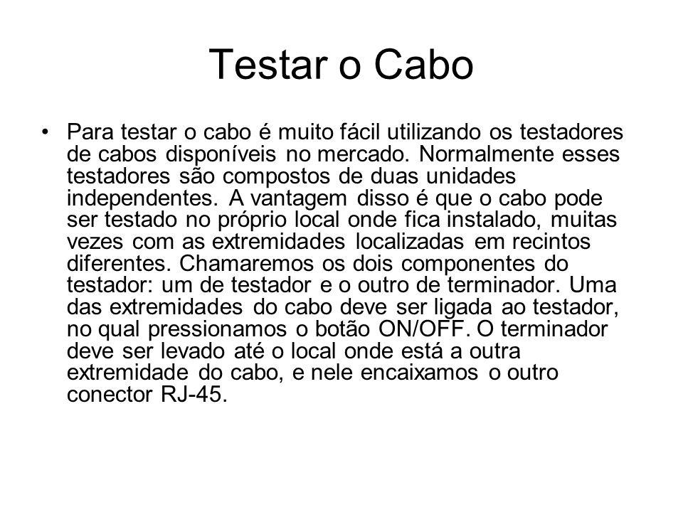 Testar o Cabo Para testar o cabo é muito fácil utilizando os testadores de cabos disponíveis no mercado. Normalmente esses testadores são compostos de