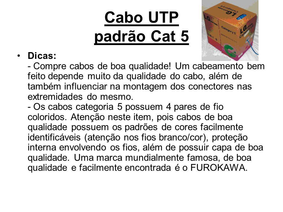 Cabo UTP padrão Cat 5 Dicas: - Compre cabos de boa qualidade! Um cabeamento bem feito depende muito da qualidade do cabo, além de também influenciar n