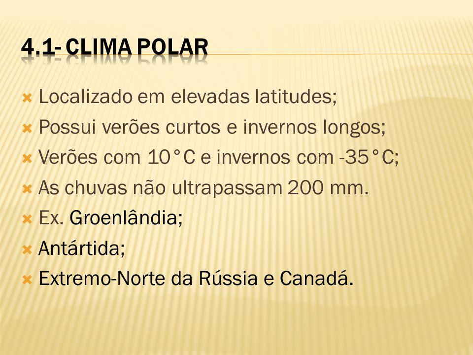 Localizado em elevadas latitudes; Possui verões curtos e invernos longos; Verões com 10°C e invernos com -35°C; As chuvas não ultrapassam 200 mm. Ex.