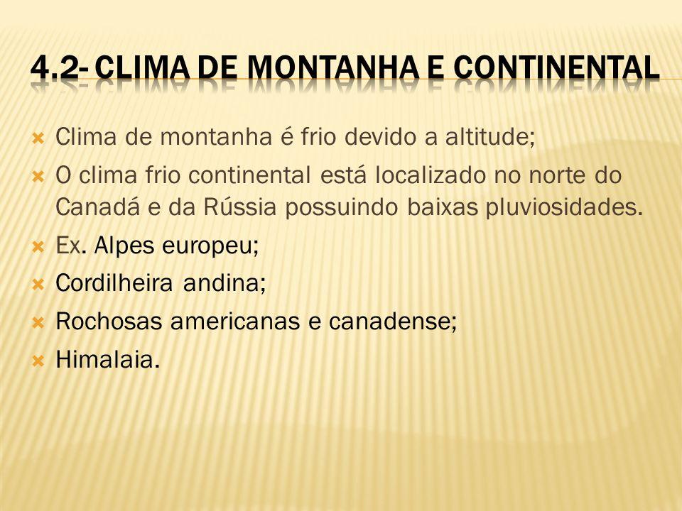 Clima de montanha é frio devido a altitude; O clima frio continental está localizado no norte do Canadá e da Rússia possuindo baixas pluviosidades. Ex