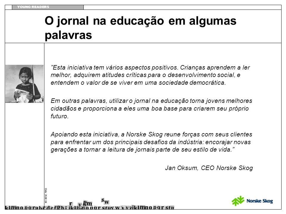 YOUNG READERS Oslo 26.08 04 O jornal na educação em algumas palavras Esta iniciativa tem vários aspectos positivos. Crianças aprendem a ler melhor, ad