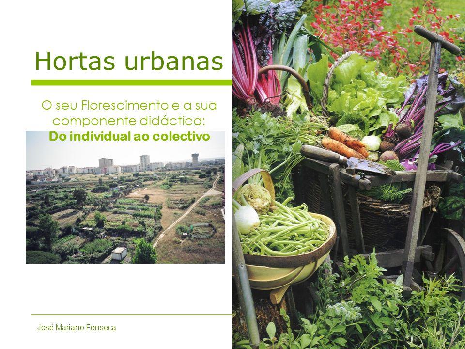 Hortas urbanas O seu Florescimento e a sua componente didáctica: Do individual ao colectivo José Mariano Fonseca