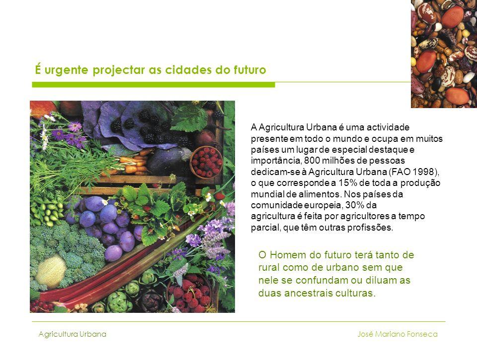 Agricultura Urbana José Mariano Fonseca A Agricultura Urbana é uma actividade presente em todo o mundo e ocupa em muitos países um lugar de especial d