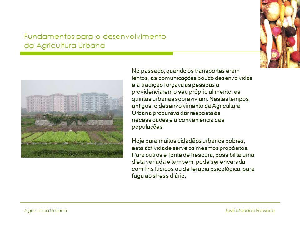 Agricultura Urbana José Mariano Fonseca Fundamentos para o desenvolvimento da Agricultura Urbana No passado, quando os transportes eram lentos, as com