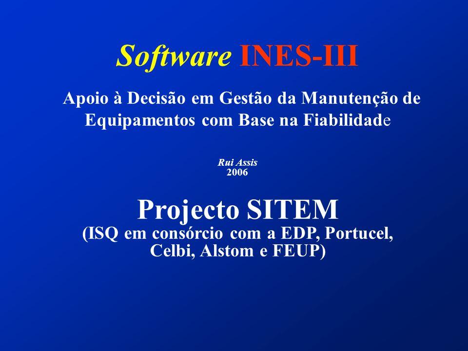 Software INES-III Apoio à Decisão em Gestão da Manutenção de Equipamentos com Base na Fiabilidade Rui Assis 2006 Projecto SITEM (ISQ em consórcio com