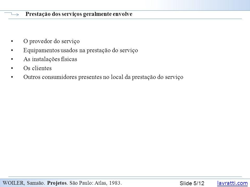 lavratti.com Slide 5/12 Prestação dos serviços geralmente envolve WOILER, Samsão. Projetos. São Paulo: Atlas, 1983. O provedor do serviço Equipamentos