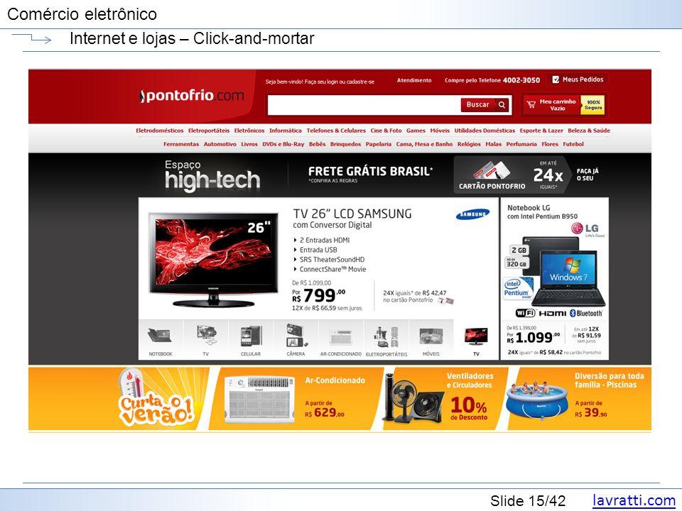 lavratti.com Slide 15/42 Comércio eletrônico Internet e lojas – Click-and-mortar