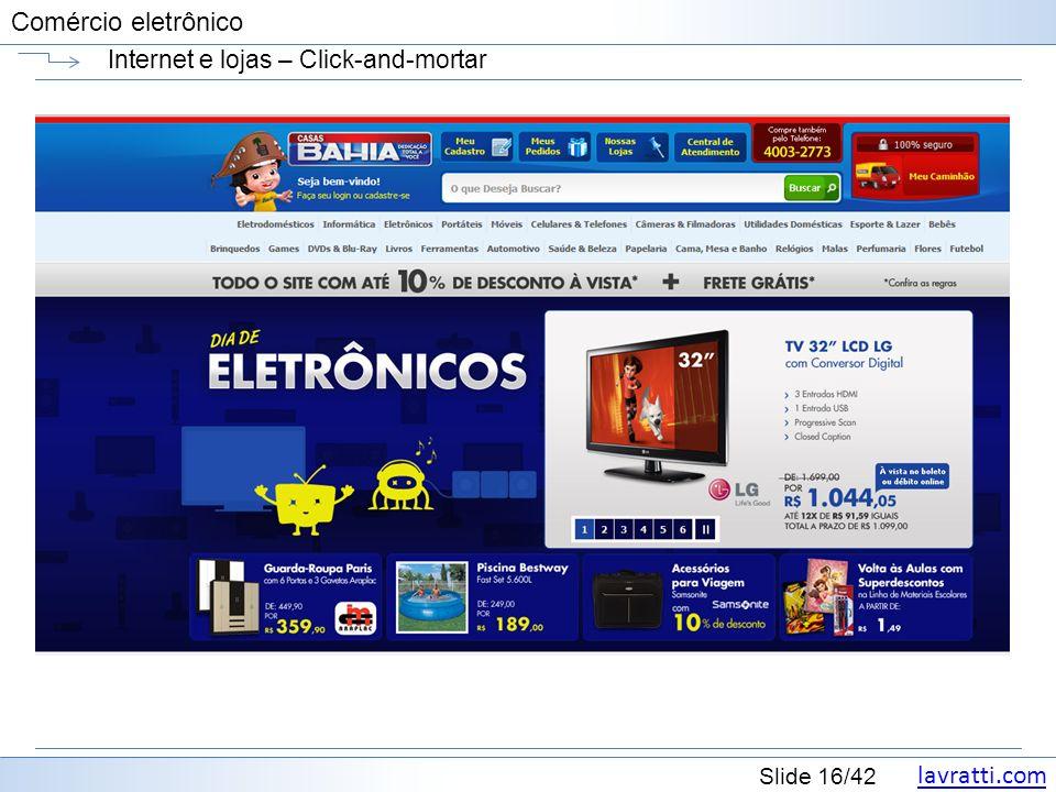 lavratti.com Slide 16/42 Comércio eletrônico Internet e lojas – Click-and-mortar
