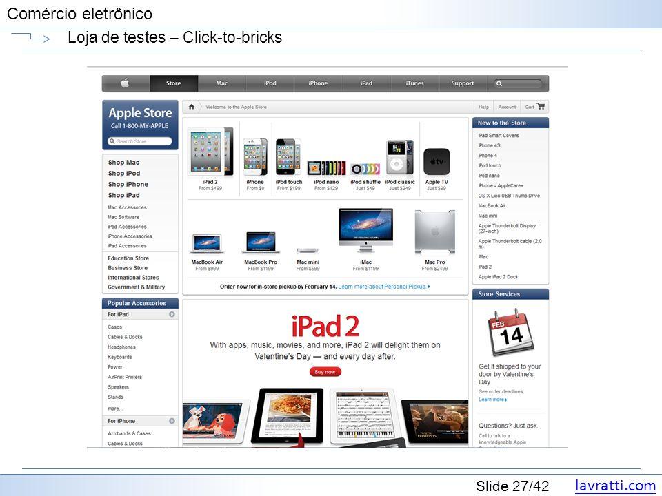 lavratti.com Slide 27/42 Comércio eletrônico Loja de testes – Click-to-bricks
