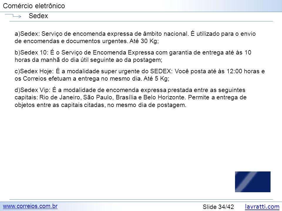 lavratti.com Slide 34/42 Comércio eletrônico Sedex www.correios.com.br a)Sedex: Serviço de encomenda expressa de âmbito nacional. É utilizado para o e