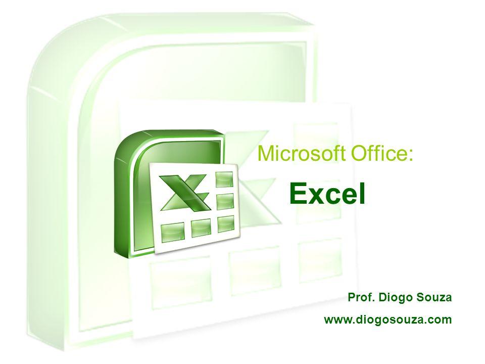 Excel Microsoft Office: Prof. Diogo Souza www.diogosouza.com