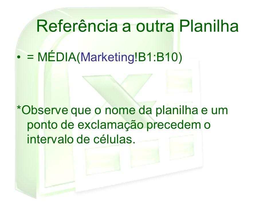 Referência a outra Planilha = MÉDIA(Marketing!B1:B10) *Observe que o nome da planilha e um ponto de exclamação precedem o intervalo de células.
