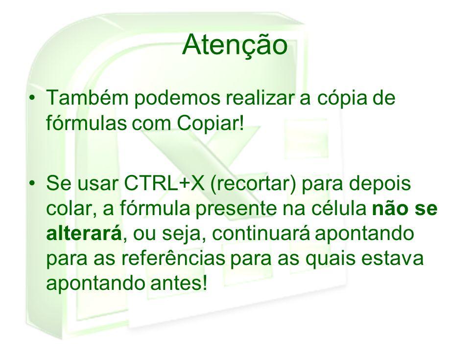 Atenção Também podemos realizar a cópia de fórmulas com Copiar! Se usar CTRL+X (recortar) para depois colar, a fórmula presente na célula não se alter