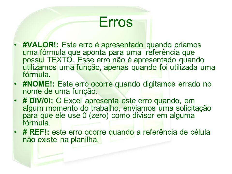 Erros #VALOR!: Este erro é apresentado quando criamos uma fórmula que aponta para uma referência que possui TEXTO. Esse erro não é apresentado quando