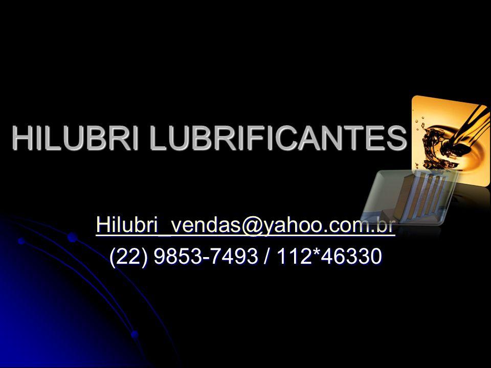 HILUBRI LUBRIFICANTES Hilubri_vendas@yahoo.com.br (22) 9853-7493 / 112*46330