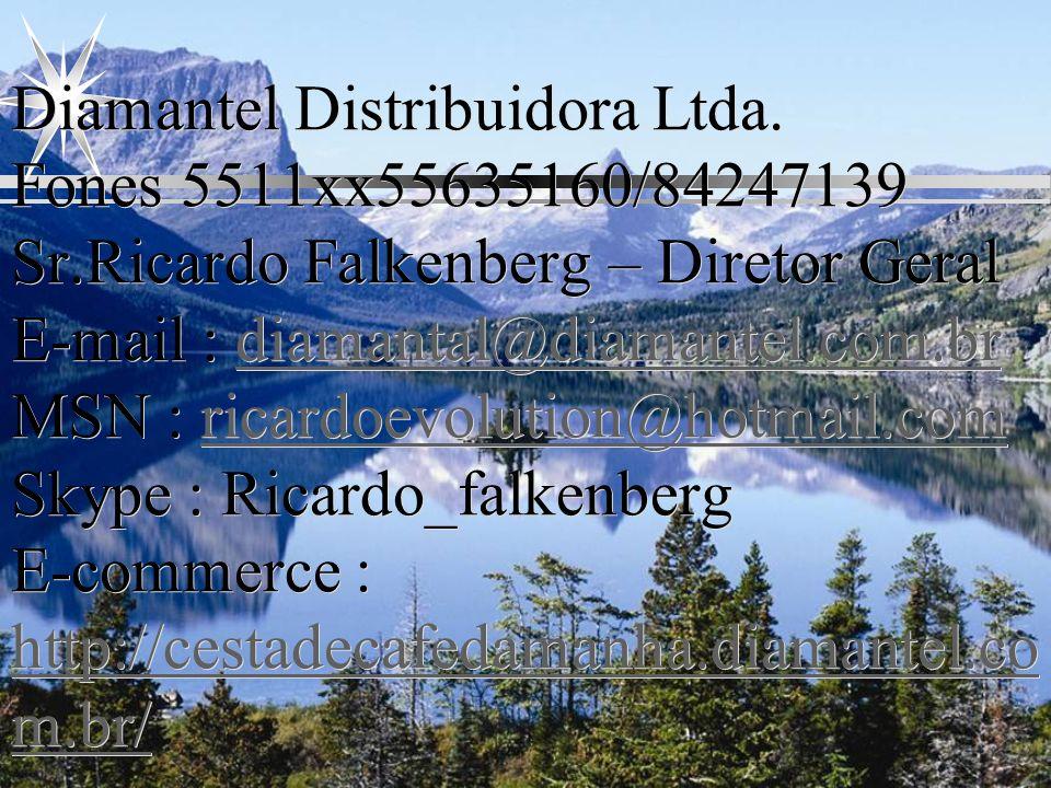 Diamantel Distribuidora Ltda. Fones 5511xx55635160/84247139 Sr.Ricardo Falkenberg – Diretor Geral E-mail : diamantal@diamantel.com.br MSN : ricardoevo