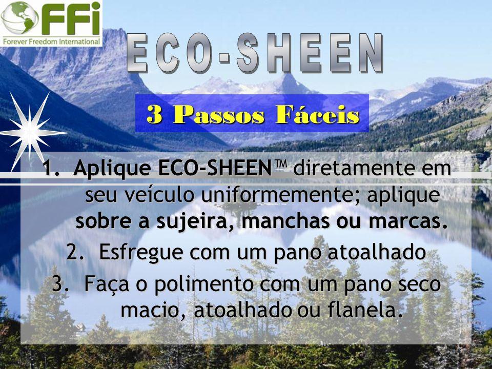 1.Aplique ECO-SHEEN diretamente em seu veículo uniformemente; aplique sobre a sujeira, manchas ou marcas. 2.Esfregue com um pano atoalhado 3.Faça o po