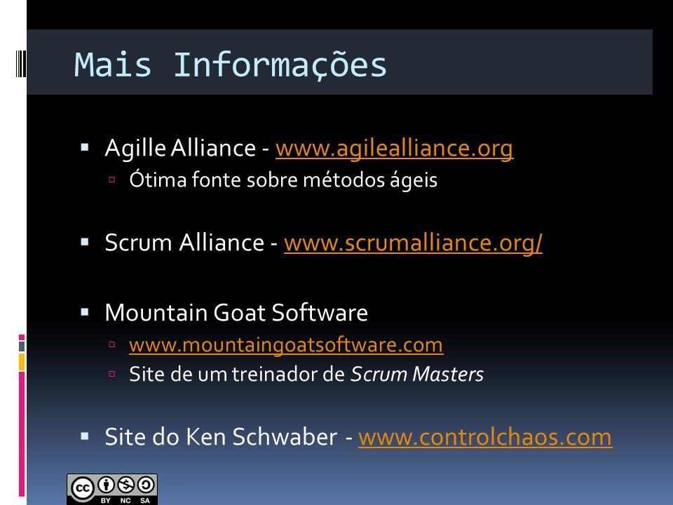 Mais Informações Agille Alliance - www.agilealliance.orgwww.agilealliance.org Ótima fonte sobre métodos ágeis Scrum Alliance - www.scrumalliance.org/w