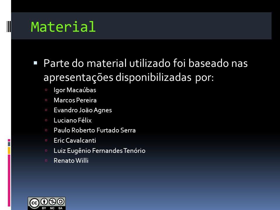 Material Parte do material utilizado foi baseado nas apresentações disponibilizadas por: Igor Macaúbas Marcos Pereira Evandro João Agnes Luciano Félix