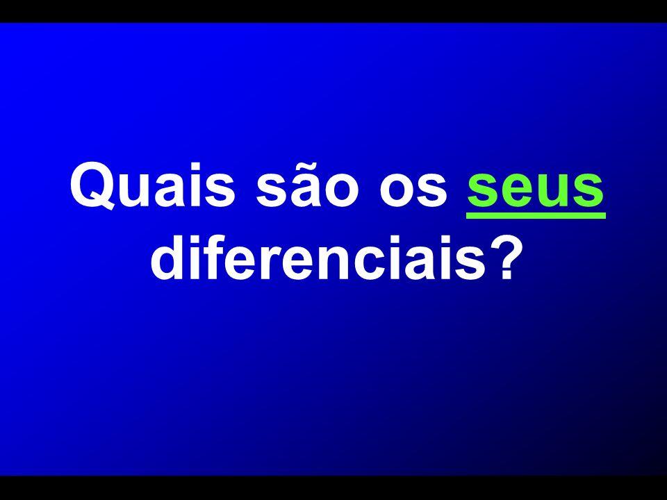 Quais são os seus diferenciais?