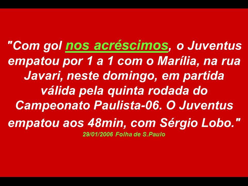 Com gol nos acréscimos, o Juventus empatou por 1 a 1 com o Marília, na rua Javari, neste domingo, em partida válida pela quinta rodada do Campeonato Paulista-06.
