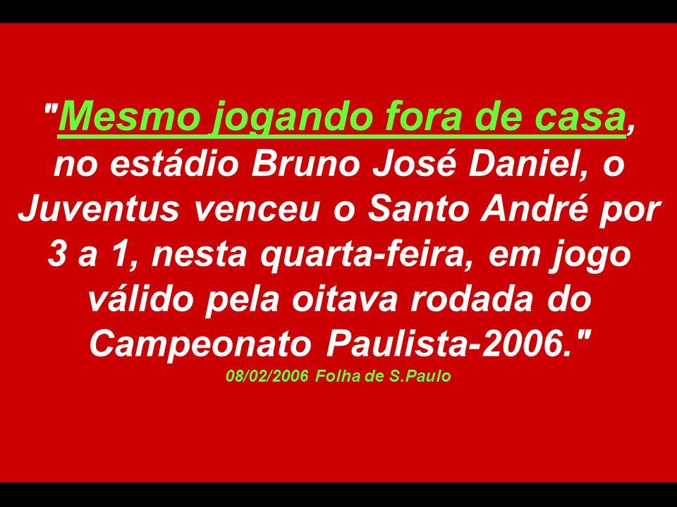 Mesmo jogando fora de casa, no estádio Bruno José Daniel, o Juventus venceu o Santo André por 3 a 1, nesta quarta-feira, em jogo válido pela oitava rodada do Campeonato Paulista-2006. 08/02/2006 Folha de S.Paulo