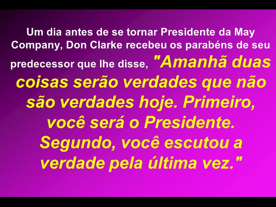 Um dia antes de se tornar Presidente da May Company, Don Clarke recebeu os parabéns de seu predecessor que lhe disse,