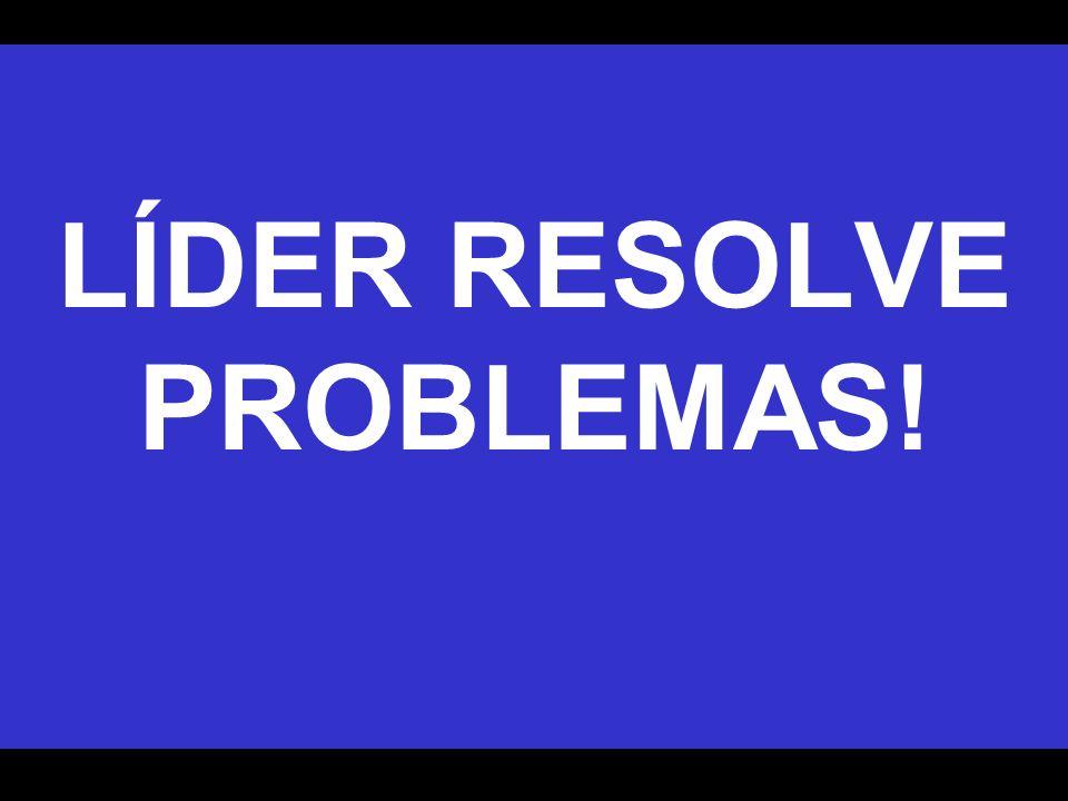 LÍDER RESOLVE PROBLEMAS!