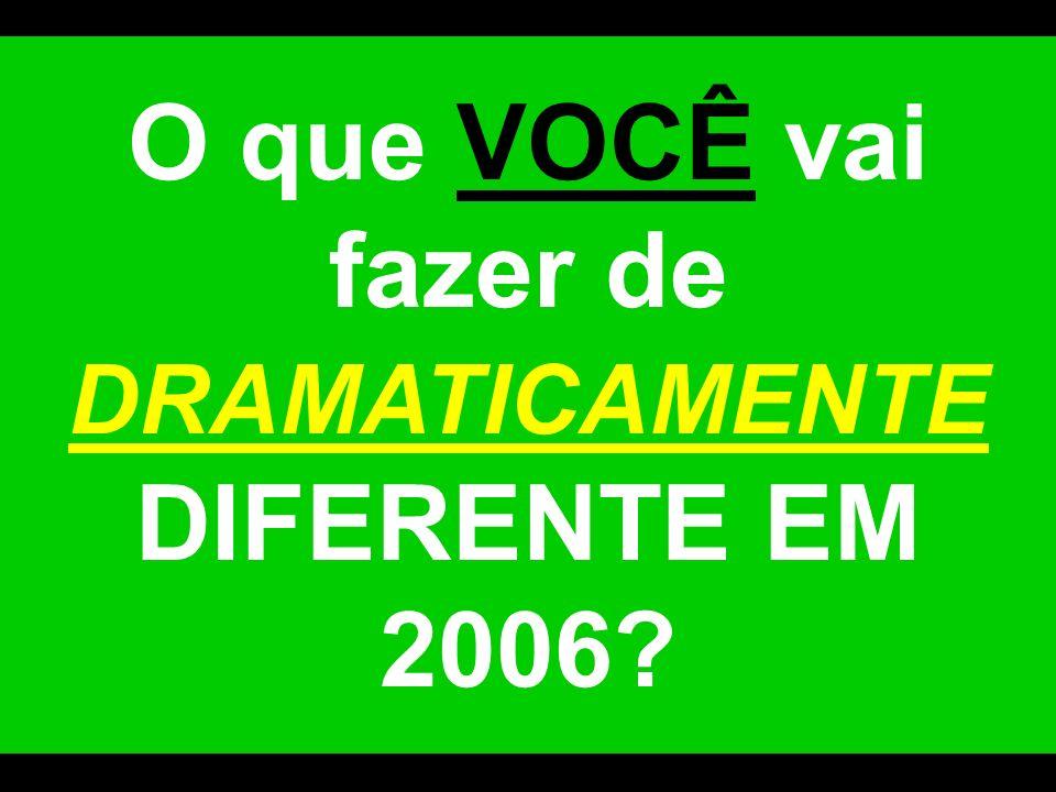 O que VOCÊ vai fazer de DRAMATICAMENTE DIFERENTE EM 2006?