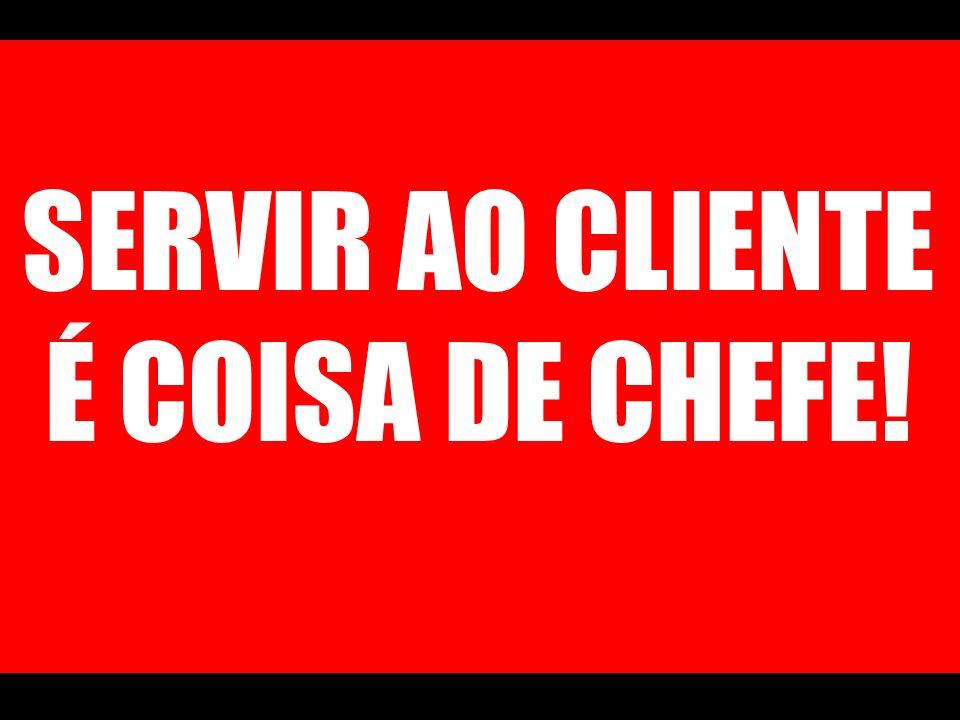 SERVIR AO CLIENTE É COISA DE CHEFE!