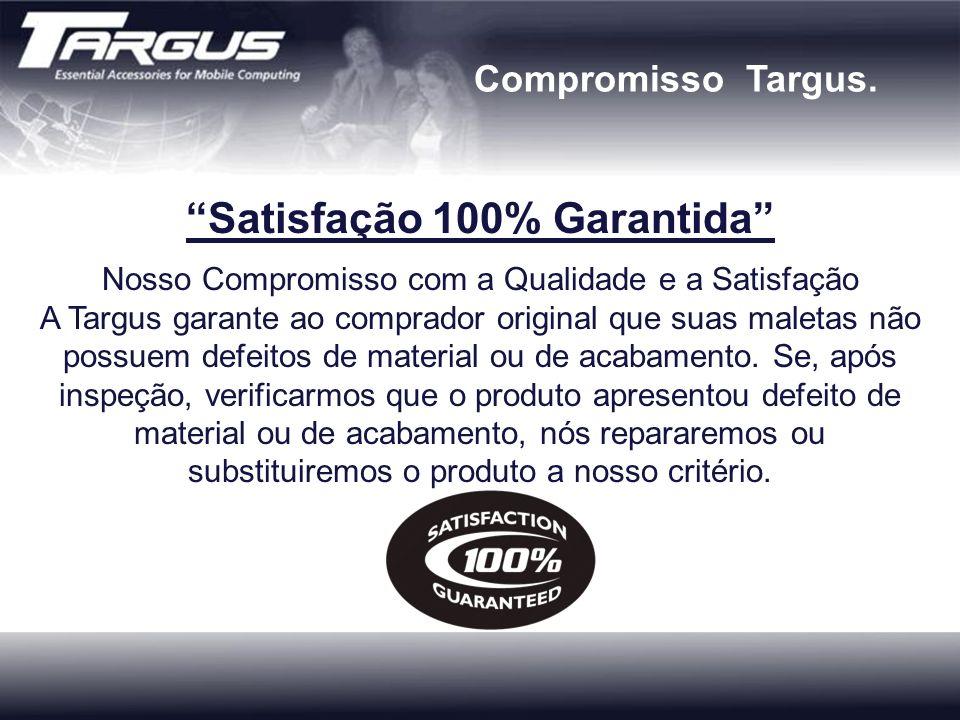 Satisfação 100% Garantida Nosso Compromisso com a Qualidade e a Satisfação A Targus garante ao comprador original que suas maletas não possuem defeito
