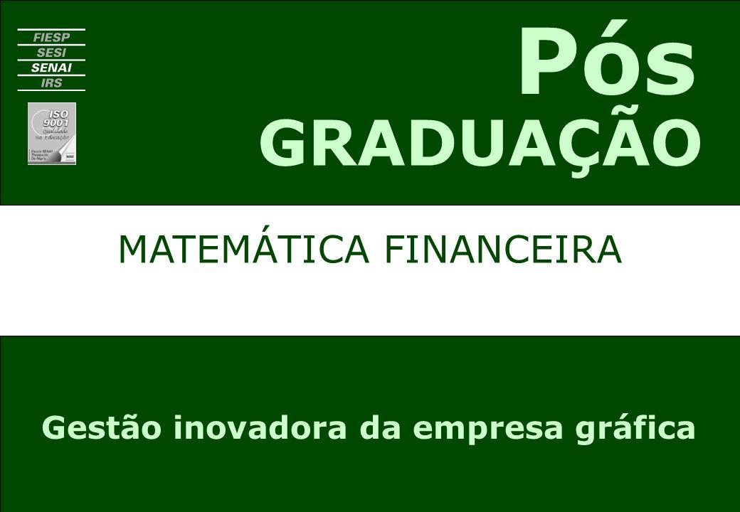 MATEMÁTICA FINANCEIRA GRADUAÇÃO Pós Gestão inovadora da empresa gráfica